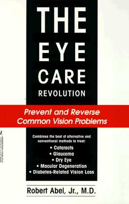 Image for The Eye Care Revolution: Prevent and Reverse Common Vision Problems
