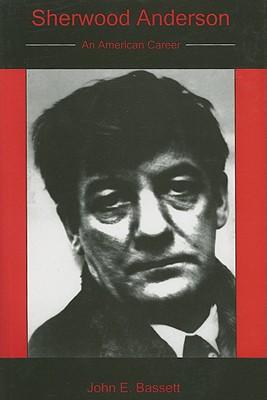 Sherwood Anderson: An American Career, Bassett, John E.