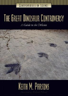 Image for The Great Dinosaur Controversy: A Guide to the Debates (Controversies in Science)
