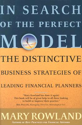 Image for In Search of the Perfect Model: The Distinctive Business Strategies of Leading Financial Planners