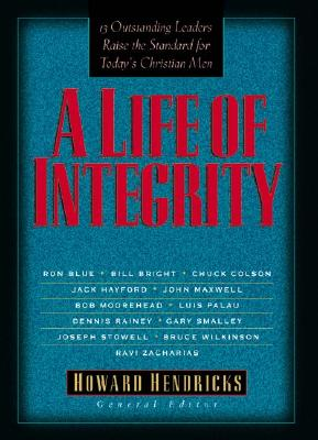 Image for A Life of Integrity: 13 Outstanding Leaders Raise the Standard for Today's Christian Men