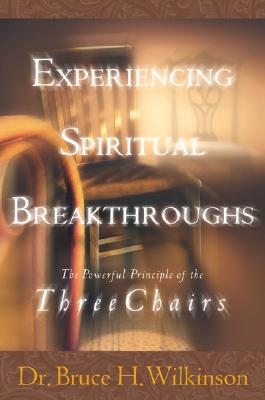 Image for Experiencing Spiritual Breakthroughs : The Powerful Principle of the Three Chairs