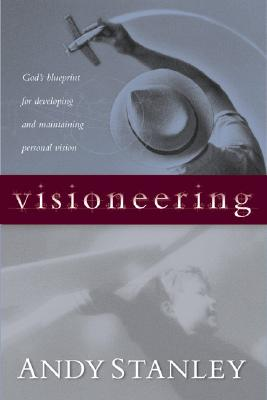 Image for Visioneering God's Blueprint for Developing and Maintaining Personal Vision