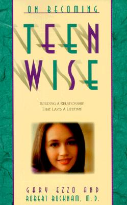 Image for On Becoming Teenwise: Building a Relationship That Lasts a Lifetime