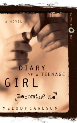 Becoming Me (Diary of a Teenage Girl: Caitlin, Book 1), Carlson, Melody