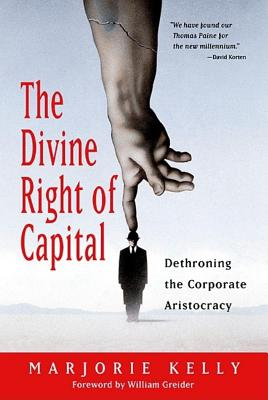Image for The Divine Right of Capital: Dethroning the Corporate Aristocracy