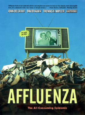 Affluenza: The All-Consuming Epidemic, John De Graaf; David Wann; Thomas H. Naylor