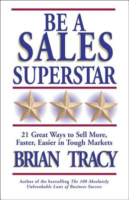 Image for Be a Sales Superstar: 21 Great Ways to Sell More, Faster, Easier in Tough Markets