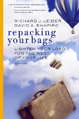Repacking Your Bags: Lighten Your Load for the Rest of Your Life, Richard J Leider, David A Shapiro