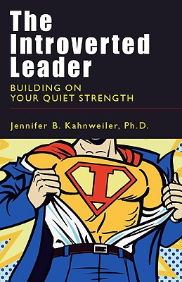 "The Introverted Leader: Building on Your Quiet Strength, ""Kahnweiler, Jennifer B."""