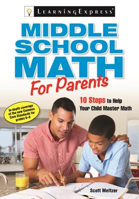 Middle School Math for Parents: 10 Steps to Help Your Child Master Math, Meltzer, Scott