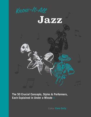 Image for Know It All Jazz: The 50 Crucial Concepts, Styles, and Performers, Each Explained in Under a Minute