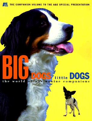 Image for Big Dogs Little Dogs: The World of Our Canine Companions