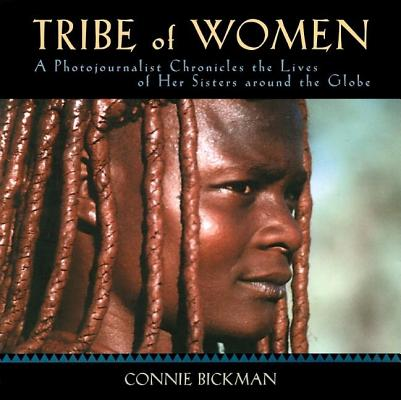 Image for Tribe of Women: A Photojournalist Chronicles the Lives of Her Sisters Around the Globe
