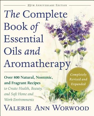 Image for The Complete Book of Essential Oils and Aromatherapy: Over 800 Natural, Nontoxic, and Fragrant Recipes to Create Health, Beauty, and Safe Home and Work Environments