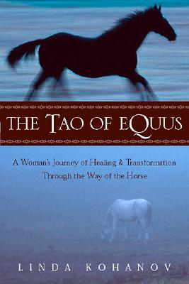 """The Tao of Equus: A Woman's Journey of Healing and Transformation Through the Way of the Horse, """"Kohanov, Linda"""""""