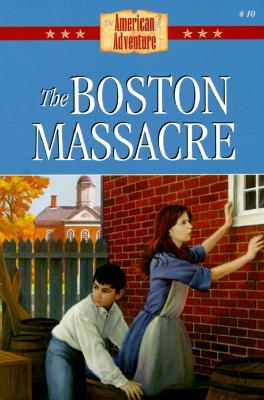 Image for The Boston Massacre (The American Adventure 10)