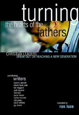 Image for Turning the Hearts of the Fathers: Christian Leaders Speak Out on Reaching a New Generation