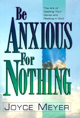 Image for Be Anxious for Nothing: The Art of Casting Your Cares and Resting in God