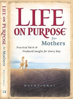 Image for Life on Purpose Devotional for Mothers: Practical Faith and Profound Insight for Every Day