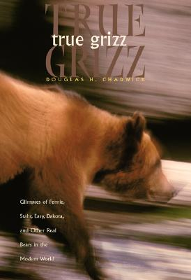 Image for True Grizz: Glimpses of Fernie, Stahr, Easy, Dakota, and Other Real Bears in the Modern World (Sierra Club Books Publication)