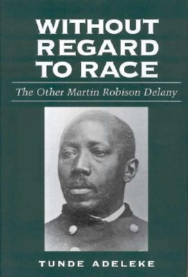 Image for Without Regard to Race: The Other Martin Robison Delany