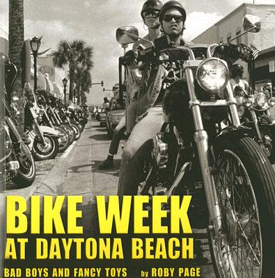 Bike Week at Daytona Beach: Bad Boys and Fancy Toys, Page, Roby