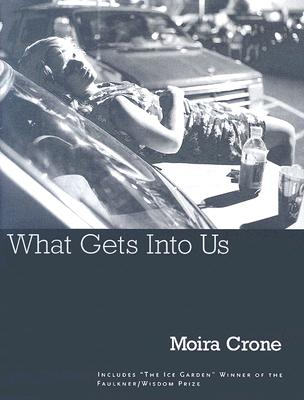 What Gets into Us, MOIRA CRONE