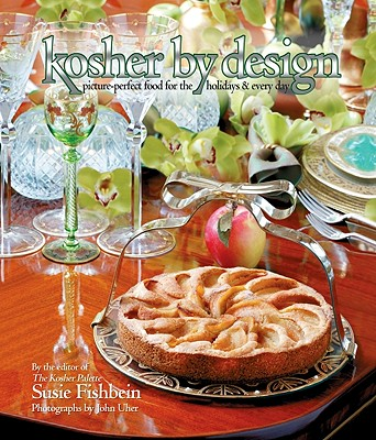 Kosher by Design: Picture Perfect Food for the Holidays & Every Day, Susie Fishbein