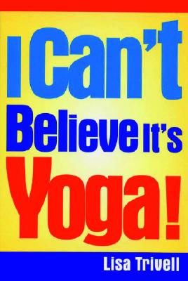 I Can't Believe It's Yoga!: The Ultimate Beginner's Workout for Men and Women, Trivell,Lisa/Peck,Peter Field