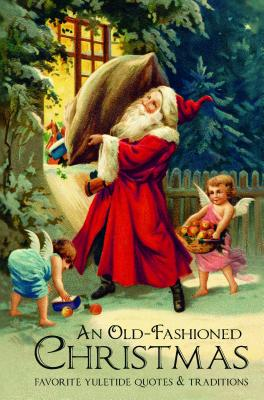 Image for An Old-Fashioned Christmas: Favorite Yuletide Quotes and Traditions