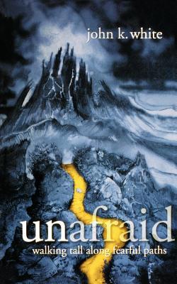 Image for Unafraid: Walking Tall Along Fearful Paths