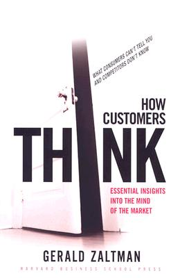 How Customers Think: Essential Insights into the Mind of the Market, Zaltman, Gerald