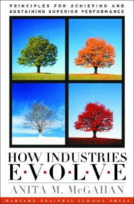 Image for How Industries Evolve: Principles for Achieving and Sustaining Superior Performance