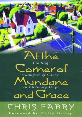 Image for At the Corner of Mundane and Grace: Finding Glimpses of Glory in Ordinary Days