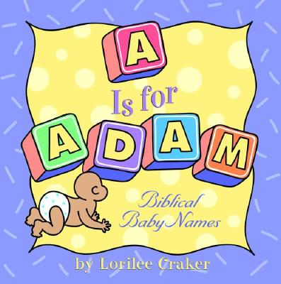 'A' Is for Adam: Biblical Baby Names, Lorilee Craker, Mona Daly