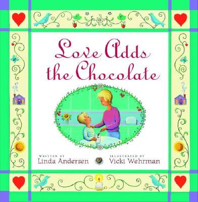 Love Adds the Chocolate, LINDA ANDERSEN, VICKI WEHRMAN