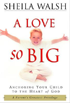 Image for A Love So Big: Anchoring Your Child to the Heart of God