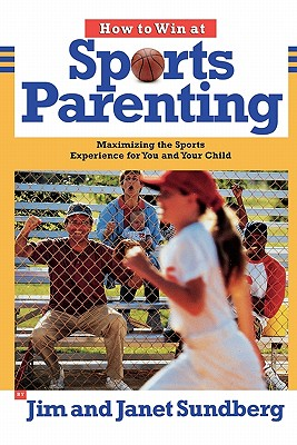 Image for HOW TO WIN AT SPORTS PARENTING: MAXIMIZING THE SPORTS EXPERIENCE FOR YOU AN