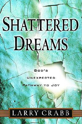 Shattered Dreams: God's Unexpected Pathway to Joy, Crabb, Larry