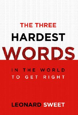 The Three Hardest Words: In the World to Get Right
