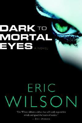 Dark to Mortal Eyes, Eric Wilson