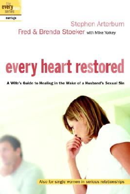 Image for Every Heart Restored: A Wife's Guide to Healing in the Wake of a Husband's Sexual Sin (The Every Man Series)
