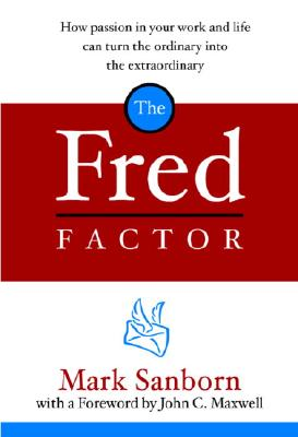 Image for The Fred Factor: How Passion in Your Work and Life Can Turn the Ordinary into the Extraordinary