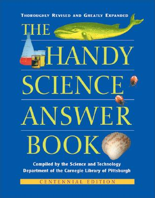 The Handy Science Answer Book (The Handy Answer Book Series), Carnegie Library of Pittsburgh, Science and Technology Department