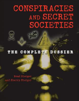 CONSPIRACIES AND SECRET SOCIETIES : THE, BRAD STEIGER