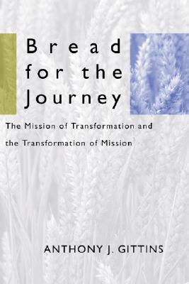 Image for Bread for the Journey: The Mission of Transformation and the Transformation of Mission (American Society of Missiology)