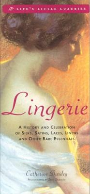 Image for Lingerie: A History & Celebration of Silks, Satins, Laces, Linens & Other Bare Essentials