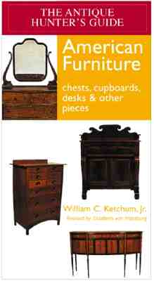 Image for The Antique Hunter's Guide to American Furniture: Chests, Cupboards, Desks & Other Pieces