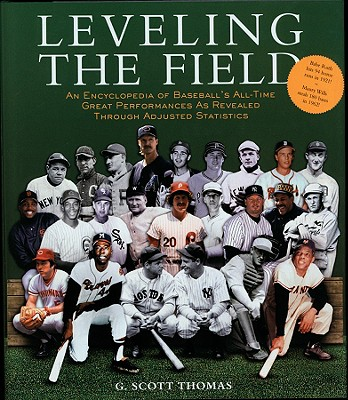 Image for Leveling the Field: An Encyclopedia of Baseball's All-Time Great Performances as Revealed Through Scientifically Adjusted Statistics